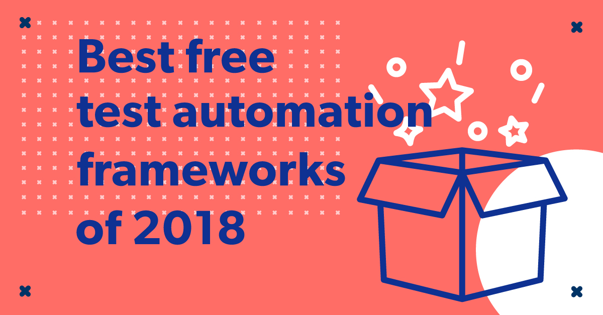 10 best open-source test automation frameworks of 2018